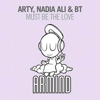 Arty/BT/Nadia Ali - Must Be The Love (ShoutSlice)